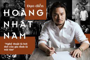 """Đạo diễn Hoàng Nhật Nam: """"Nghệ thuật là hơi thở còn gia đình là trái tim"""""""