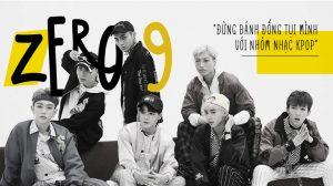 """Zero 9: """"Đừng đánh đồng tụi mình với nhóm nhạc Kpop"""""""