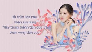 """Bà trùm Hoa hậu Phạm Kim Dung """"Hãy trung thành tích cực và tham vọng tích cực"""""""