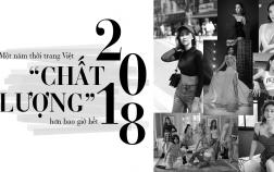 """2018: Một năm thời trang Việt """"chất lượng"""" hơn bao giờ hết"""